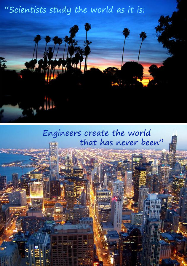 Scientists study the world as it is, Engineers…