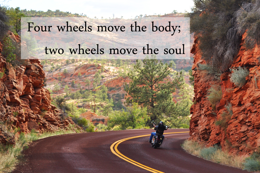 Four wheels move the body; Two wheels move the soul